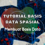 Tutorial Basis Data Spasial – Membuat Basis Data